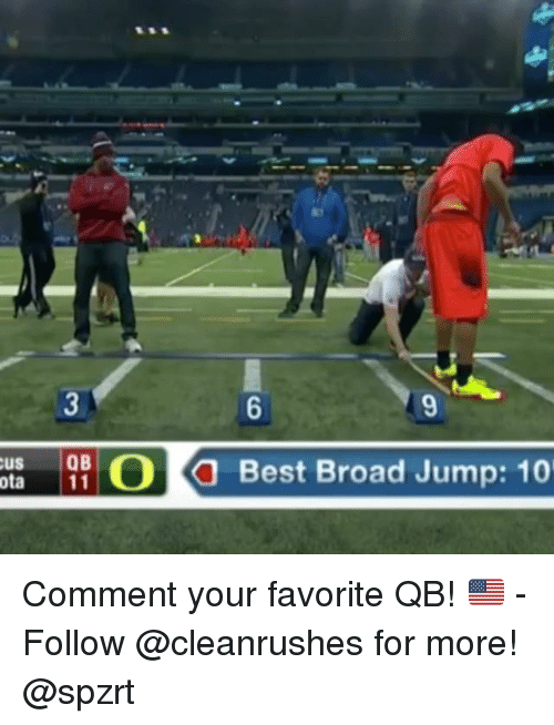 broad jump: O a Best Broad Jump: 10  CUS  QB  ota  11 Comment your favorite QB! 🇺🇸 - Follow @cleanrushes for more! @spzrt