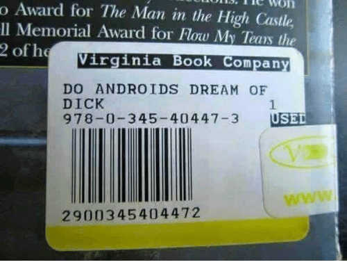 Book, Dick, and Virginia: o Award for The Man in the High Castle,  IIS.  Te  won  Il Memorial Award for low My Tears the  2 of he  Virginia Book Company  DO ANDROIDS DREAM OF  DICK  978-0-345-40447-3 USED  2900345404472