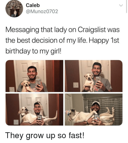 Birthday, Craigslist, and Life: O)  Calelb  @Munoz0702  Messaging that lady on Craigslist was  the best decision of my life. Happy 1st  birthday to my girl! <p>They grow up so fast!</p>