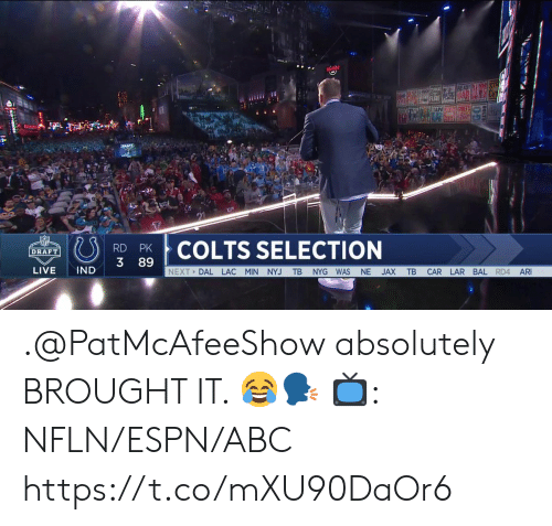 Abc, Indianapolis Colts, and Espn: O  COLTS SELECTION  DRAFT  3 89  LIVE IND  NEXT DAL LAC MIN NYJ TB NYG WAS NE JAX TB CAR LAR BAL RD4 AR .@PatMcAfeeShow absolutely BROUGHT IT. 😂🗣  📺: NFLN/ESPN/ABC https://t.co/mXU90DaOr6