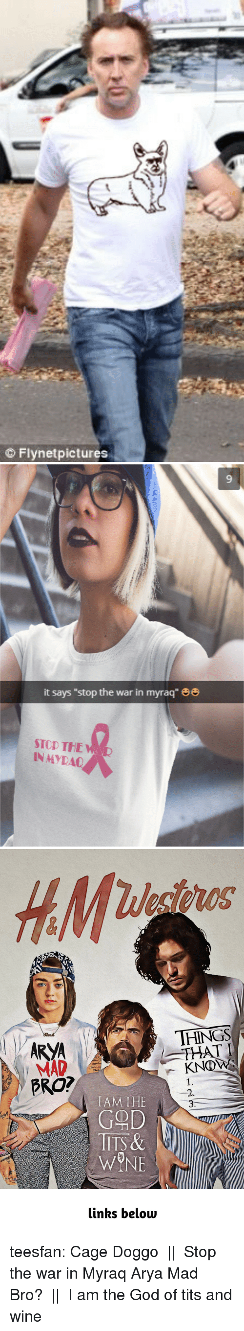 "God, Tits, and Tumblr: O Flynetpictures   it says ""stop the war in myraq""  STOD THE  INMYRA   HINGS  MAD  BRO?  IAM THE  GOD  TITS&   inks below teesfan: Cage Doggo  