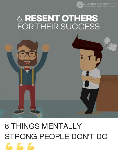 Memes, 🤖, and Perspective: o HIGHER PERSPECTIVE  6. RESENT OTHERS  FOR THEIR SUCCESS 8 THINGS MENTALLY STRONG PEOPLE DON'T DO 💪 💪 💪