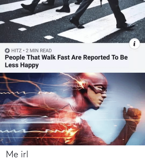 min: O HITZ • 2 MIN READ  People That Walk Fast Are Reported To Be  Less Happy Me irl