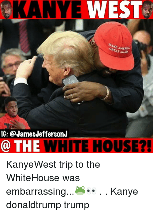 America, Kanye, and Memes: O  KANYE  WEST  AMERICA  EAT AGAIN  IG: @JamesJeffersonJ  @ THE WHITE HOUSE?! KanyeWest trip to the WhiteHouse was embarrassing...🐸👀 . . Kanye donaldtrump trump