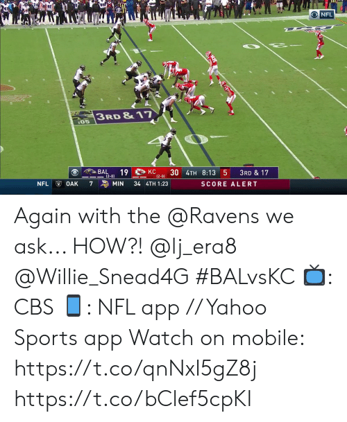 Memes, Nfl, and Sports: O NFL  3RD &17  :05  BAL  КС  12-0) 3U 4TH 8:13 5  19  3RD &17  KC  (2-0)  NFL  7  34 4TH 1:23  OAK  MIN  SCORE ALERT Again with the @Ravens we ask... HOW?! @lj_era8 @Willie_Snead4G #BALvsKC  📺: CBS 📱: NFL app // Yahoo Sports app Watch on mobile: https://t.co/qnNxI5gZ8j https://t.co/bClef5cpKI