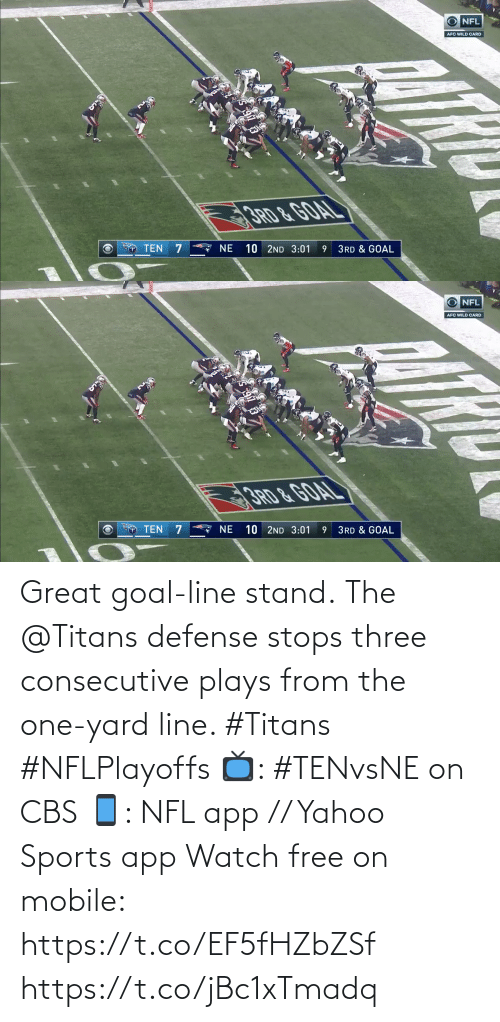 defense: O NFL  AFC WILD CARD  3RD &GOAL  A NE  10 2ND 3:01  TEN  3RD & GOAL   O NFL  AFC WILD CARD  10 2ND 3:01  TEN  NE  3RD & GOAL Great goal-line stand.  The @Titans defense stops three consecutive plays from the one-yard line. #Titans #NFLPlayoffs  📺: #TENvsNE on CBS 📱: NFL app // Yahoo Sports app Watch free on mobile: https://t.co/EF5fHZbZSf https://t.co/jBc1xTmadq