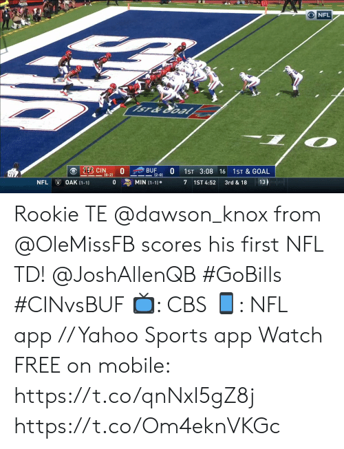 Memes, Nfl, and Sports: O NFL  iST&Oal  1ECIN  BUF  (2-0)  1ST 3:08 16  1ST & GOAL  (0-2)  OAK (1-1)  MIN (1-1)  NFL  7 1ST 4:52  13  0  3rd & 18 Rookie TE @dawson_knox from @OleMissFB scores his first NFL TD! @JoshAllenQB #GoBills #CINvsBUF  📺: CBS 📱: NFL app // Yahoo Sports app Watch FREE on mobile: https://t.co/qnNxI5gZ8j https://t.co/Om4eknVKGc