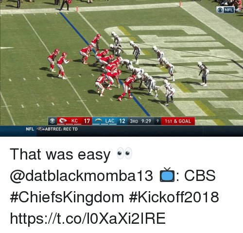 That Was Easy: O NFL  KC 17- LAC 12 3RD 9:29 9 1ST & GOAL  NFL fRABTREE: REC TD That was easy 👀 @datblackmomba13  📺: CBS #ChiefsKingdom #Kickoff2018 https://t.co/l0XaXi2IRE