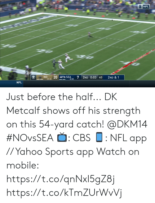 Memes, Nfl, and Sports: O NFL  NE RFGTARGETLINE  NO  20  (1-1)  SEA  7  (2-0)  2ND 0:03 40  2ND & 1  NFL Just before the half...  DK Metcalf shows off his strength on this 54-yard catch! @DKM14 #NOvsSEA  ?: CBS ?: NFL app // Yahoo Sports app Watch on mobile: https://t.co/qnNxI5gZ8j https://t.co/kTmZUrWvVj