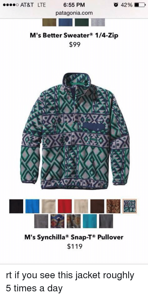 Blackpeopletwitter, At&t, and Time: o...o AT&T LTE  6:55 PM  o 42% D  patagonia com  M's Better Sweater 1/4-Zip  $99  M's Synchilla Snap-T Pullover  $119 rt if you see this jacket roughly 5 times a day