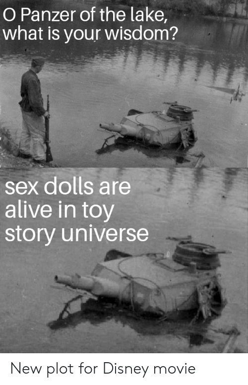 Alive, Disney, and Sex: O Panzer of the lake  what is your wisdom?  sex dolls are  alive in toy  story universe New plot for Disney movie