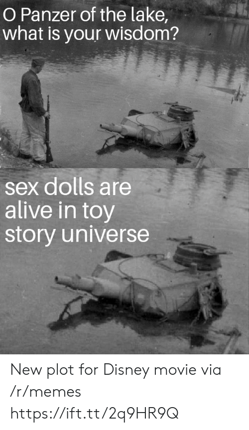 Alive, Disney, and Memes: O Panzer of the lake  what is your wisdom?  sex dolls are  alive in toy  story universe New plot for Disney movie via /r/memes https://ift.tt/2q9HR9Q