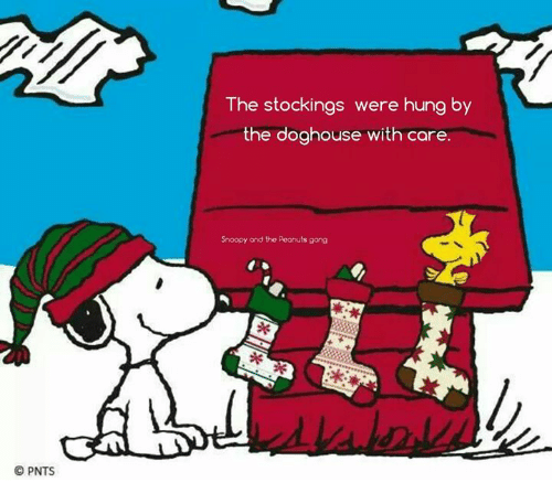 doghouse: O PNTS  The stockings were hung by  the doghouse with care  Snoopy and the Peanuts gang