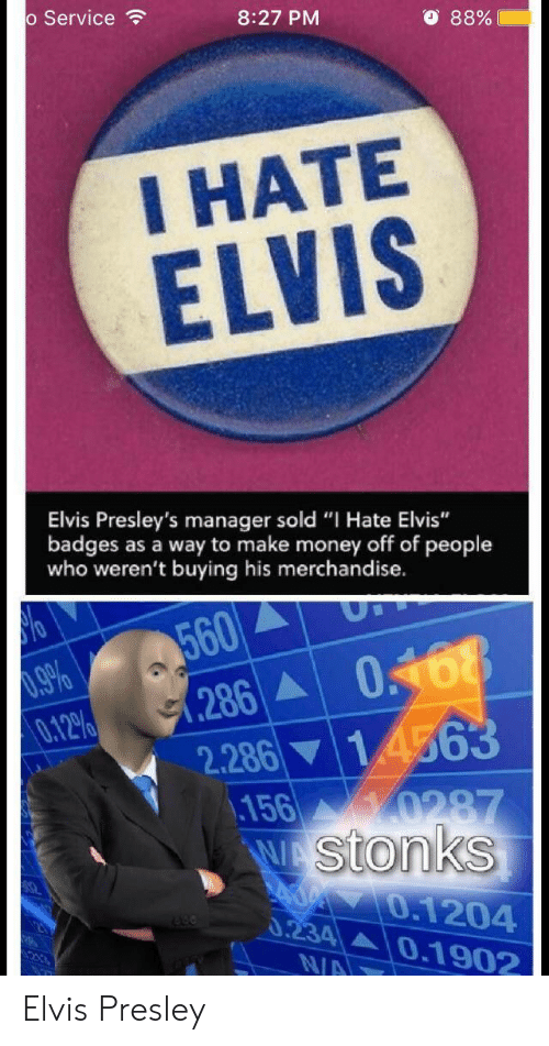 """Money, Reddit, and Elvis Presley: o Service  8:27 PM  88%  I HATE  ELVIS  Elvis Presley's manager sold """"I Hate Elvis""""  badges as a way to make money off of people  who weren't buying his merchandise.  560  .9%  0.12%  0168  .286  2.28614563  156 0287  WAStonks  Y0.1204  0.234  0.1902  N/A Elvis Presley"""