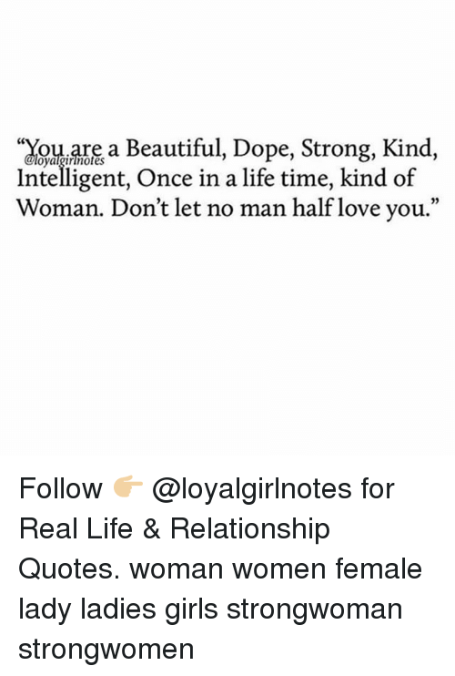 """doping: oarea Beautiful, Dope, Strong, Kind,  Intelligent, Once in a life time, kind of  Woman. Don't let no man half love you.""""  02 Follow 👉🏼 @loyalgirlnotes for Real Life & Relationship Quotes. woman women female lady ladies girls strongwoman strongwomen"""