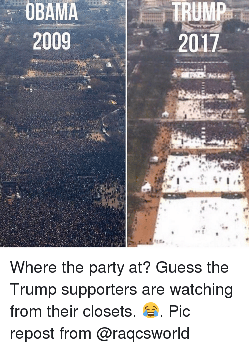 Trump Support: OBAMA  2009  TRUMP  2017 Where the party at? Guess the Trump supporters are watching from their closets. 😂. Pic repost from @raqcsworld