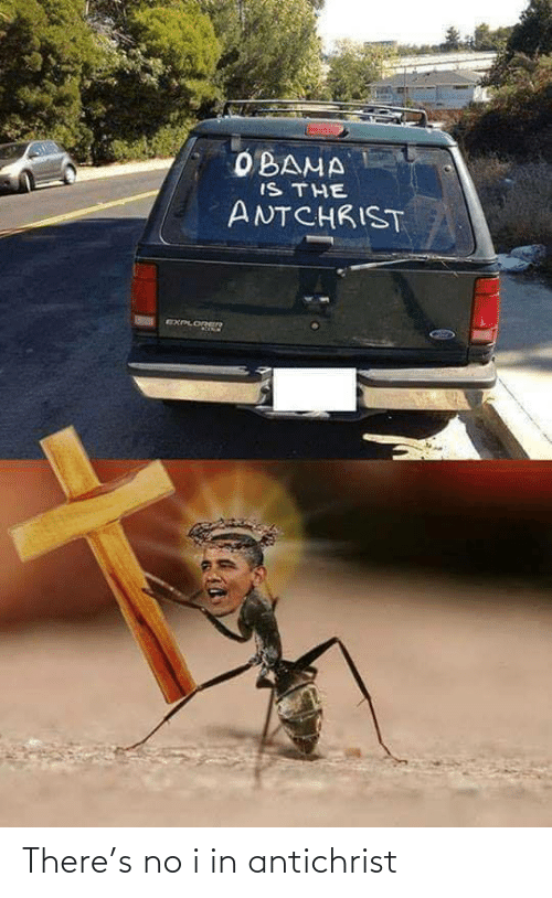 Obama: OBAMA  IS THE  ANTCHRIST  EXPLOREER There's no i in antichrist