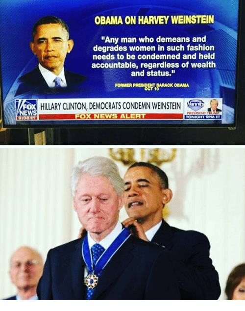 """Emo, Fashion, and Hillary Clinton: OBAMA ON HARVEY WEINSTEIN  """"Any man who demeans and  degrades women in such fashion  needs to be condemned and held  accountable, regardless of wealth  and status.""""  FORMER PRESIDENT BARACK OBAMA  OCT 10  HILLARY CLINTON, DEMOCRATS CONDEMN WEINSTEIN I emo-  NEWS  TOBLFOX NEWS ALE  TONIGHT 9PM ET"""