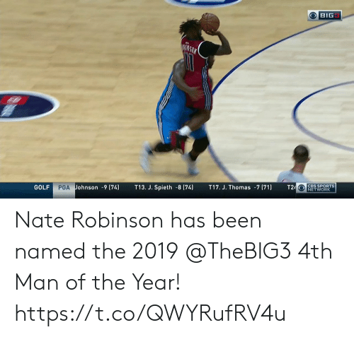 Golf: OBIG  AIKGON  T24 CBS SPORTS  NETWORK  T17. J. Thomas -7 (71)  T13. J. Spieth -8 (74)  PGA Johnson -9 (74)  GOLF Nate Robinson has been named the 2019 @TheBIG3 4th Man of the Year!    https://t.co/QWYRufRV4u