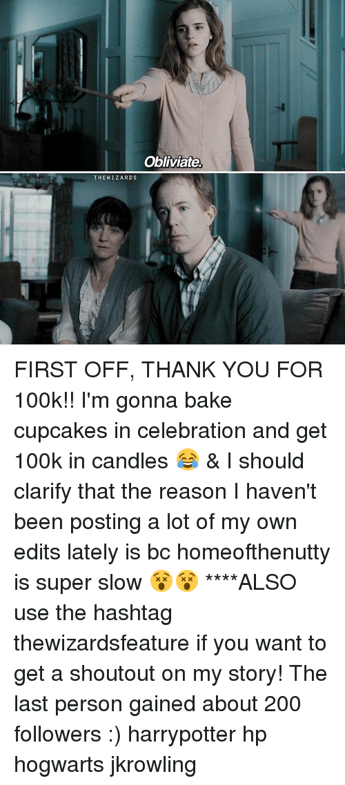 Obliviates: Obliviate.  THE WIZARD S FIRST OFF, THANK YOU FOR 100k!! I'm gonna bake cupcakes in celebration and get 100k in candles 😂 & I should clarify that the reason I haven't been posting a lot of my own edits lately is bc homeofthenutty is super slow 😵😵 ****ALSO use the hashtag thewizardsfeature if you want to get a shoutout on my story! The last person gained about 200 followers :) harrypotter hp hogwarts jkrowling