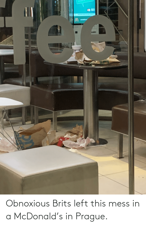 Prague: Obnoxious Brits left this mess in a McDonald's in Prague.