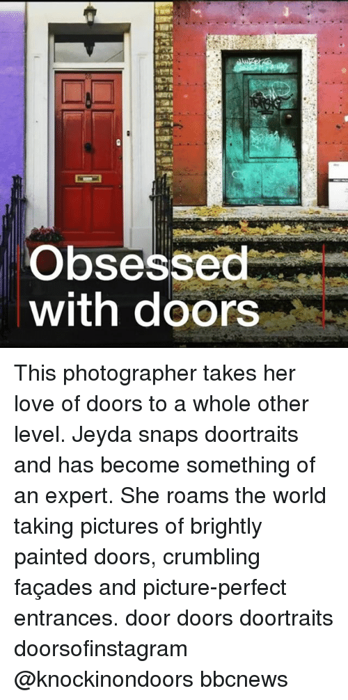 Love, Memes, and Pictures: Obsessed  with doors This photographer takes her love of doors to a whole other level. Jeyda snaps doortraits and has become something of an expert. She roams the world taking pictures of brightly painted doors, crumbling façades and picture-perfect entrances. door doors doortraits doorsofinstagram @knockinondoors bbcnews