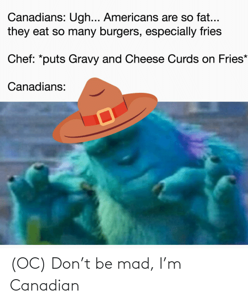 Mad: (OC) Don't be mad, I'm Canadian