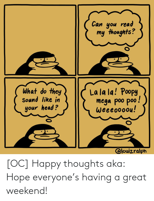 happy thoughts: [OC] Happy thoughts aka: Hope everyone's having a great weekend!