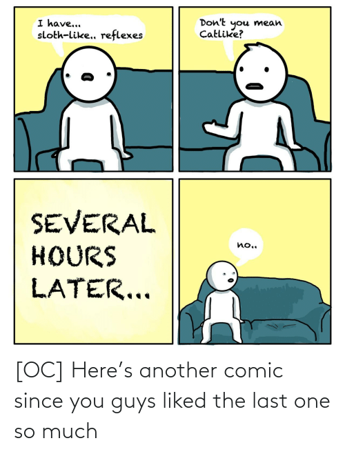 so much: [OC] Here's another comic since you guys liked the last one so much