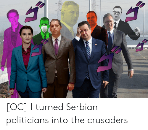 Politicians: [OC] I turned Serbian politicians into the crusaders