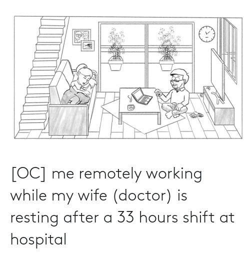 Hospital: [OC] me remotely working while my wife (doctor) is resting after a 33 hours shift at hospital