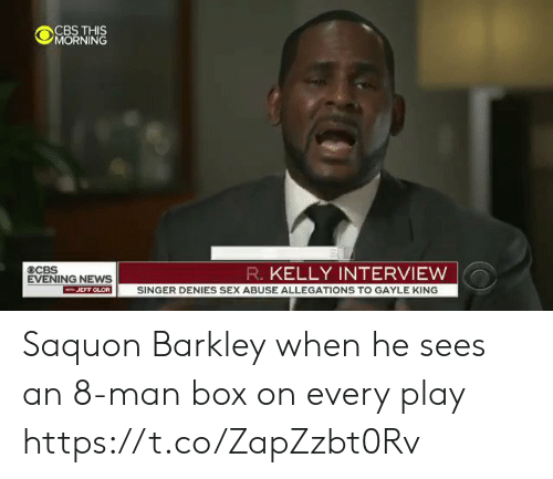 Sizzle: OCBS THS  MORNING  R. KELLY INTERVIEW  EVENING NEWS  JEFF GLOR SINGER DENIES SEX ABUSE ALLEGATIONS TO GAYLE KING Saquon Barkley when he sees an 8-man box on every play https://t.co/ZapZzbt0Rv