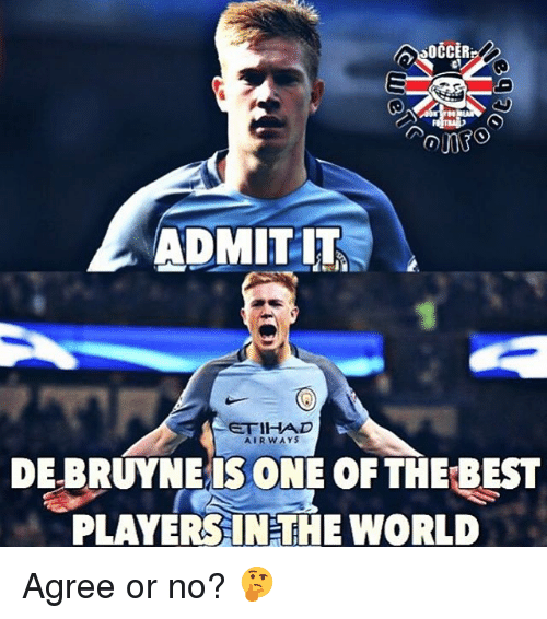 Memes, Best, and World: OCCER  ADMIT IT  ETIHAD  AIRWAYS  DE BRUYNE IS ONE OF THE BEST  PLAYERSINTHE WORLD Agree or no? 🤔
