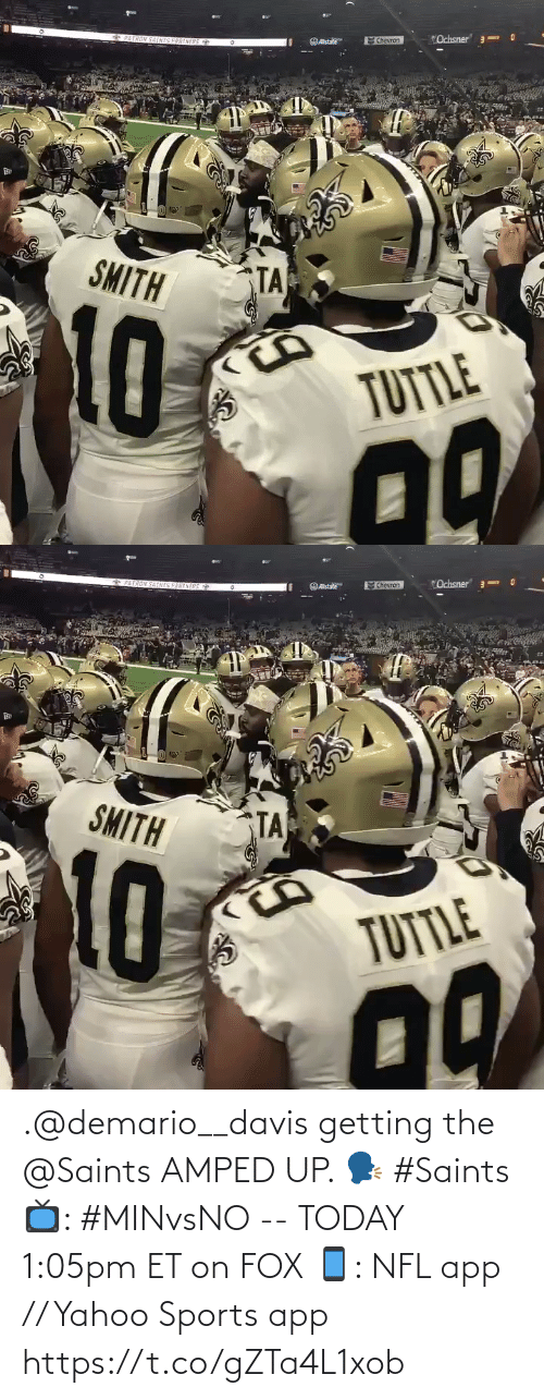 "Smith: ""Ochsner 3  *PATRON SAINIS PARTNERS  Chevron  OAstate  SMITH  TA  TUTTLE   6PAIRON SATNIS PARENERS  ""Ochsner"" 3-  Chevron  Ostate  SMITH  TA  10  TUTTLE .@demario__davis getting the @Saints AMPED UP. 🗣 #Saints  📺: #MINvsNO -- TODAY 1:05pm ET on FOX 📱: NFL app // Yahoo Sports app https://t.co/gZTa4L1xob"