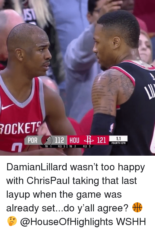 Memes, The Game, and Wshh: OCKET  1.1  FOURTH QTR  TO 1 FLS 5TO  FLS 5 DamianLillard wasn't too happy with ChrisPaul taking that last layup when the game was already set...do y'all agree? 🏀🤔 @HouseOfHighlights WSHH
