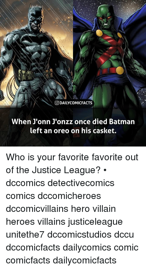 Batman, Memes, and Heroes: ODAILYCOMICFACTS  When J'onn J'onzz once died Batman  left an oreo on his casket. Who is your favorite favorite out of the Justice League? • dccomics detectivecomics comics dccomicheroes dccomicvillains hero villain heroes villains justiceleague unitethe7 dccomicstudios dccu dccomicfacts dailycomics comic comicfacts dailycomicfacts