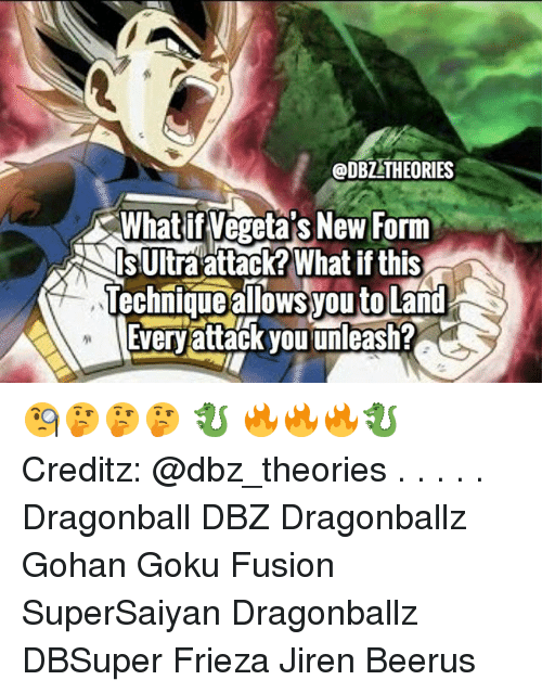Dragonball, Frieza, and Gohan: ODBZ THEORIES  What if Vegeta's New Form  Is Ultra attack?What if this  Technique alows you to Land  Everyattack you unleash? 🧐🤔🤔🤔 🐉 🔥🔥🔥🐉 Creditz: @dbz_theories . . . . . Dragonball DBZ Dragonballz Gohan Goku Fusion SuperSaiyan Dragonballz DBSuper Frieza Jiren Beerus