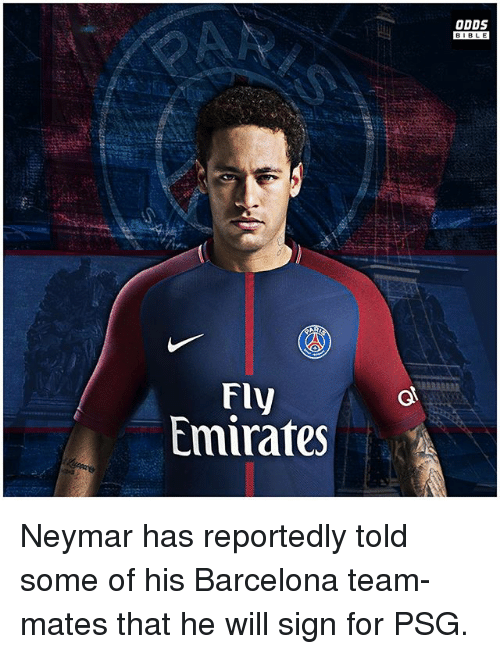 Barcelona, Memes, and Neymar: ODDS  BIBLE  BIBL E  Fly  Emirates Neymar has reportedly told some of his Barcelona team-mates that he will sign for PSG.