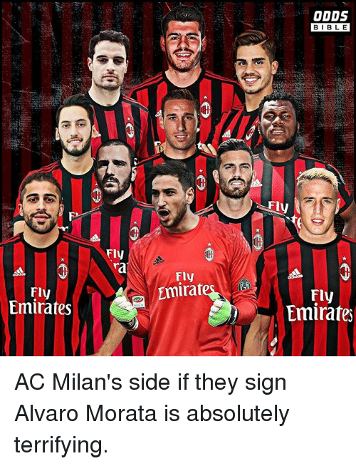 Memes, Bible, and Emirates: ODDS  BIBLE  BIBL E  Fly  ra  Fly  Emirat  Fly  Emirates  Fly  Emirater AC Milan's side if they sign Alvaro Morata is absolutely terrifying.