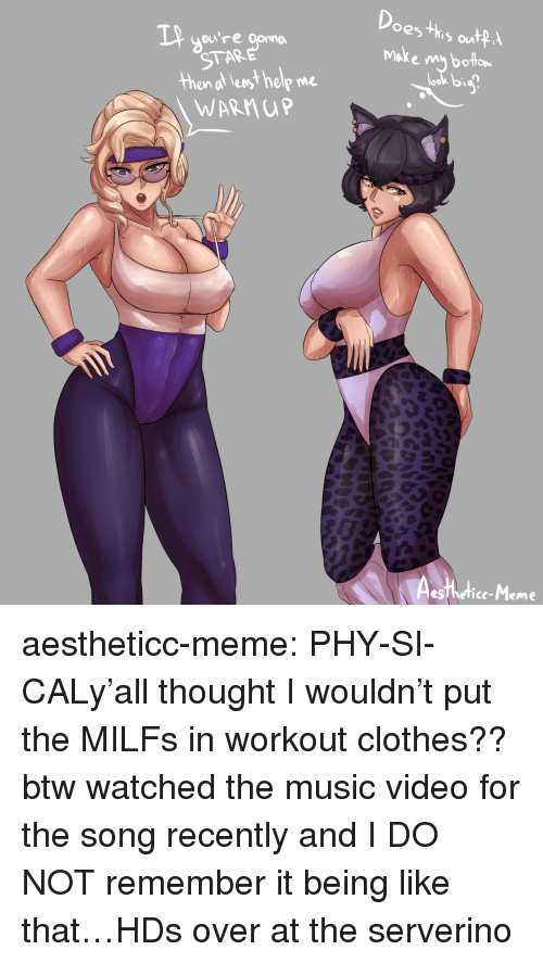 Af, Clothes, and Gg: oes Plis ow  owre aonn  STAR  en af leost help me  WARMuP  make my borto  ook bia  esthedice-Meme aestheticc-meme:  PHY-SI-CALy'all thought I wouldn't put the MILFs in workout clothes??btw watched the music video for the song recently and I DO NOT remember it being like that…HDs over at the serverino