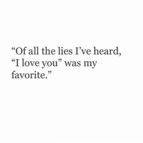 """Love, I Love You, and All The: Of all the lies I've heard,  """"I love you"""" was my  favorite.  ce  5"""