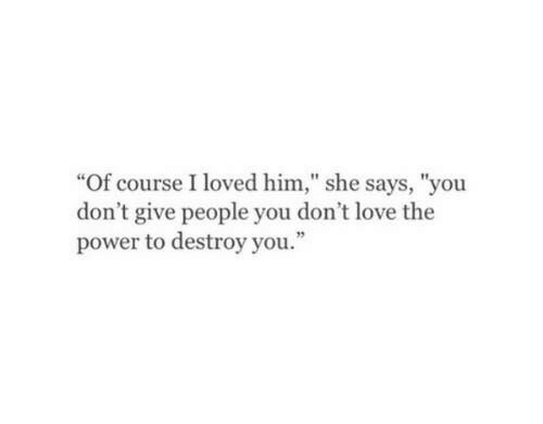 "Love, Power, and Him: ""Of course I loved him,"" she says, ""you  don't give people you don't love the  power to destroy you."""