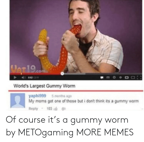 Course: Of course it's a gummy worm by METOgaming MORE MEMES