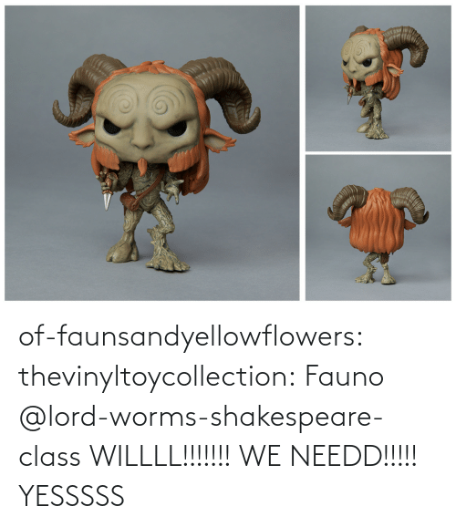 Shakespeare: of-faunsandyellowflowers:  thevinyltoycollection:  Fauno   @lord-worms-shakespeare-class  WILLLL!!!!!!! WE NEEDD!!!!!   YESSSSS