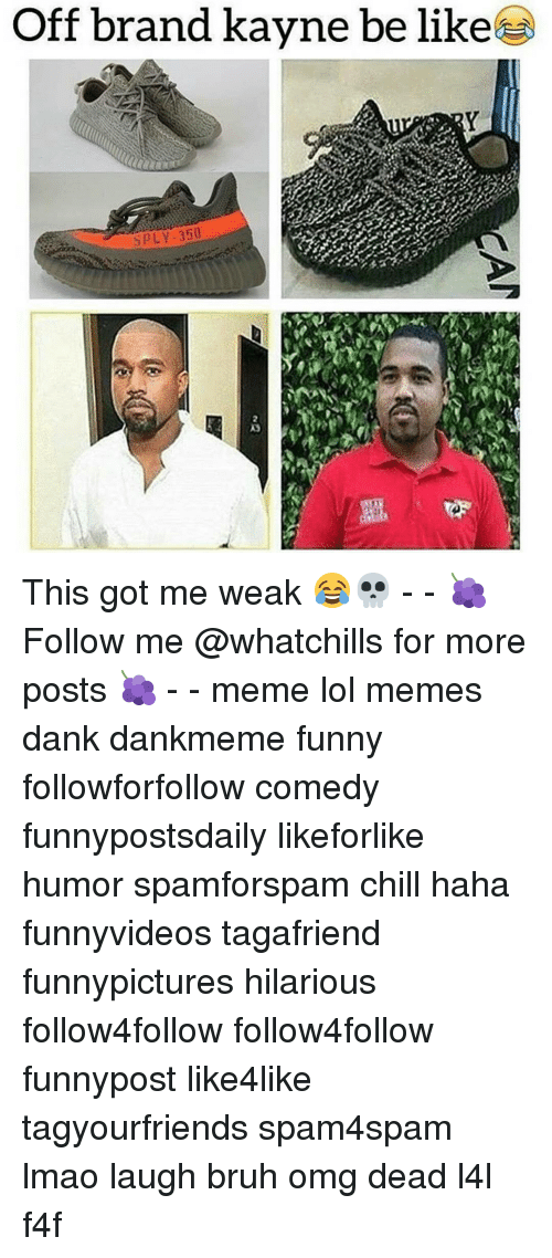spl: Off brand kayne be like  SPL 350 This got me weak 😂💀 - - 🍇 Follow me @whatchills for more posts 🍇 - - meme lol memes dank dankmeme funny followforfollow comedy funnypostsdaily likeforlike humor spamforspam chill haha funnyvideos tagafriend funnypictures hilarious follow4follow follow4follow funnypost like4like tagyourfriends spam4spam lmao laugh bruh omg dead l4l f4f