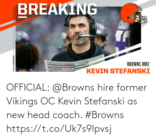 head: OFFICIAL: @Browns hire former Vikings OC Kevin Stefanski as new head coach. #Browns https://t.co/Uk7s9lpvsj