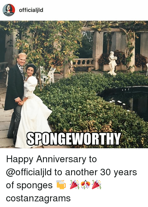 sponges: officialjld  MAYBE  costanzagrams  SPONGEWORTHY Happy Anniversary to @officialjld to another 30 years of sponges 🍻 🎉🎊🎉 costanzagrams