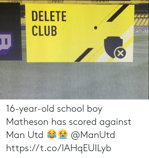 Club, Memes, and School: OFIFR17  DELETE  CLUB  SPORT 16-year-old school boy Matheson has scored against Man Utd ??  @ManUtd https://t.co/IAHqEUILyb