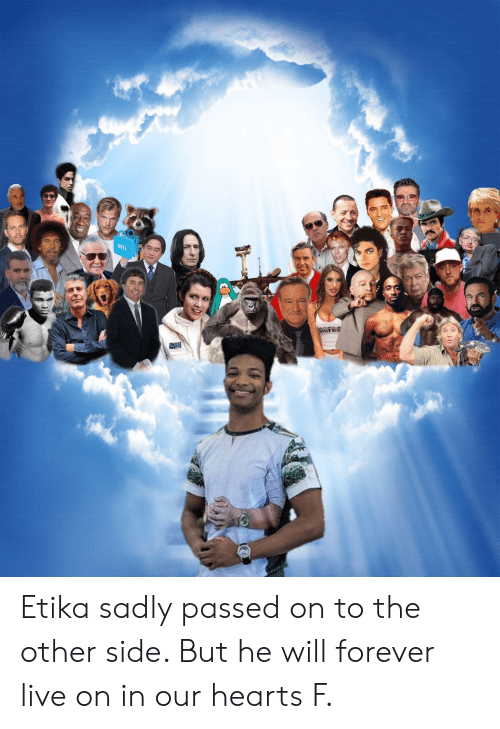Forever, Hearts, and Live: OFOS Etika sadly passed on to the other side. But he will forever live on in our hearts F.