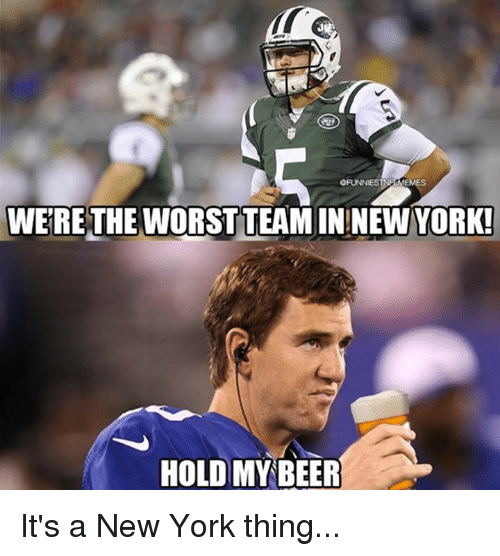 New York, Nfl, and The Worst: OFUNNIESTNPEMEMES  WERETEAM ININEW YORK!  THE WORST  HOLD MYBEER It's a New York thing...